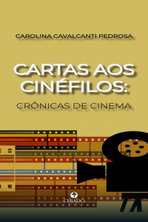 Cartas aos Cinéfilos: Crônicas de Cinema